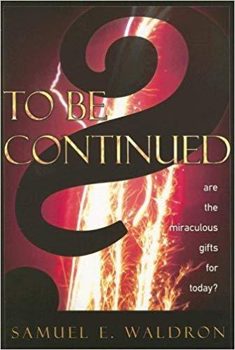 To Be Continued: Are the Miraculous Gifts for Today?