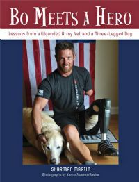 BO MEETS A HERO: A Wounded Army Vet Joins with Bo, the Three-Legged Dog, to Teach Children Invaluabl